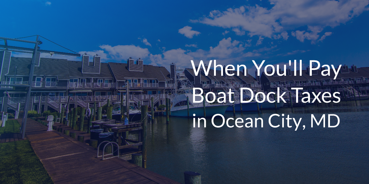 When You'll Pay Boat Dock Taxes in Ocean City, MD