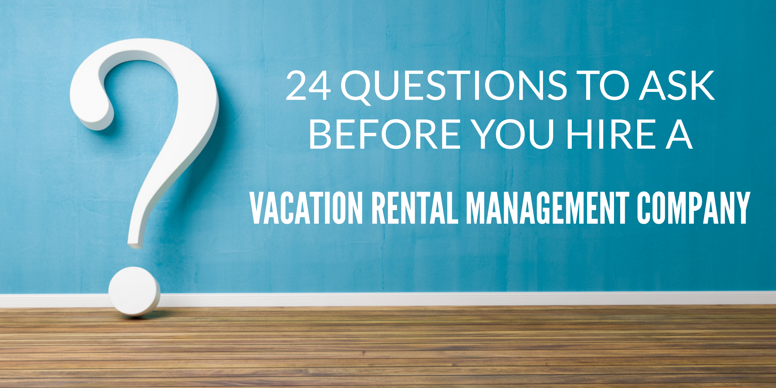 Questions 24 Questions Before Hiring a Vacation Rental Management Company Hiring Vacation Rental Company