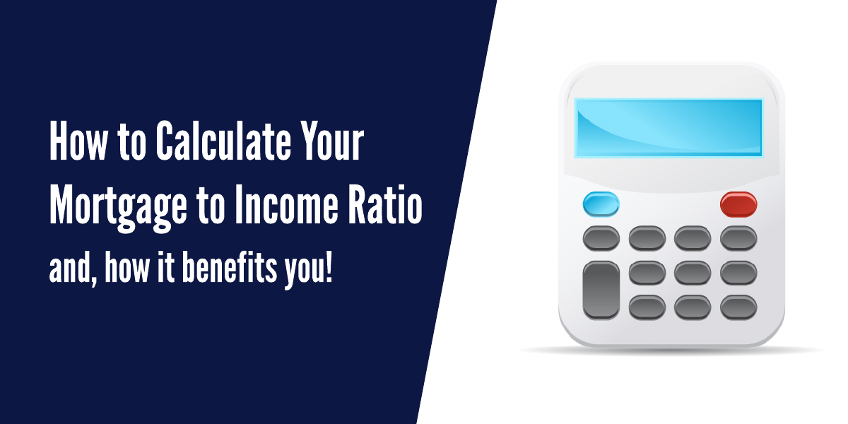 Your Mortgage to Income Ratio (and How it Benefits You?)