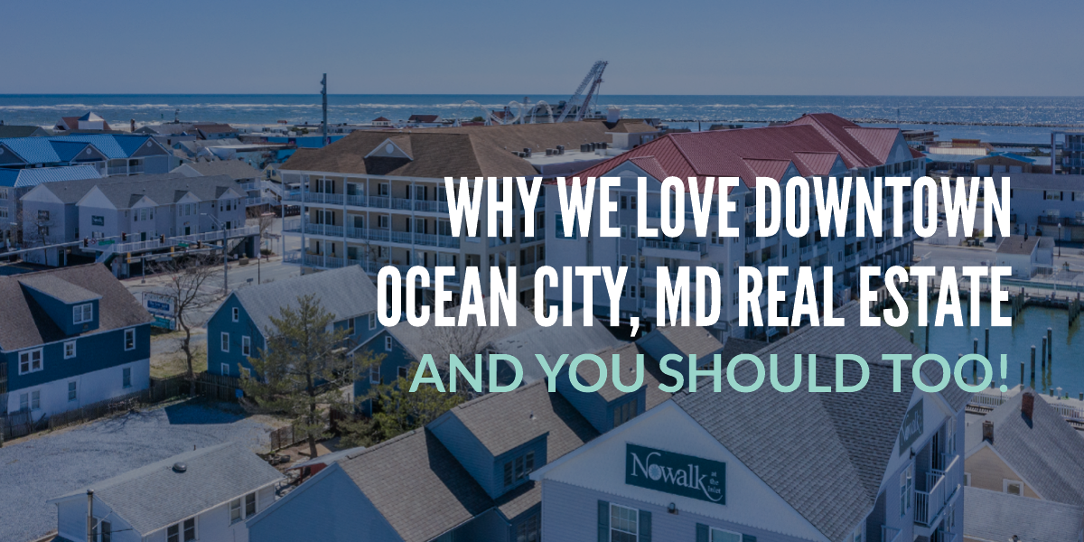 Why We Love Downtown Ocean City, MD Real Estate (& You Should Too!)
